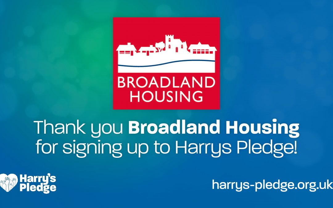 Thank you Broadland Housing for signing up to Harry's Pledge