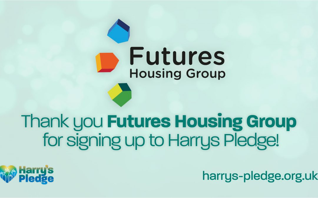 Futures Housing Group. Thank you Futures Housing Group for signing up to Harry's Pledge!